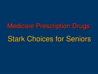 Medicare Prescription Drugs: Stark Choices for Seniors