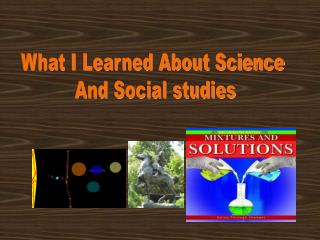 What I Learned About Science  And Social studies