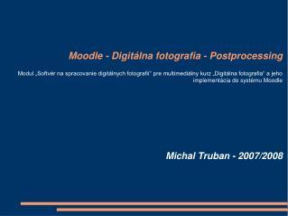 Úvod: - e-learning  - moodle - digitálna fotografia - postprocessing