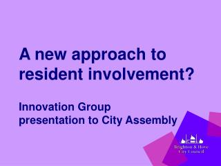 A new approach to resident involvement? Innovation Group  presentation to City Assembly