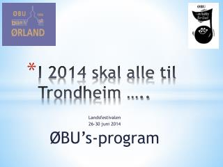I 2014 skal alle til Trondheim �..