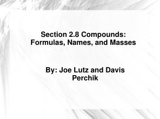 Section 2.8 Compounds: Formulas, Names, and Masses