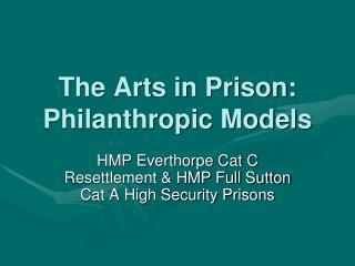 The Arts in Prison: Philanthropic Models