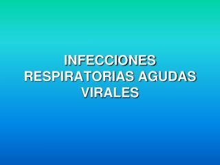 INFECCIONES  RESPIRATORIAS AGUDAS VIRALES