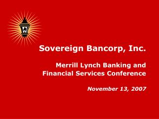 Sovereign Bancorp, Inc. Merrill Lynch Banking and Financial Services Conference November 13, 2007