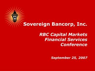 Sovereign Bancorp, Inc.  RBC Capital Markets Financial Services Conference September 25, 2007
