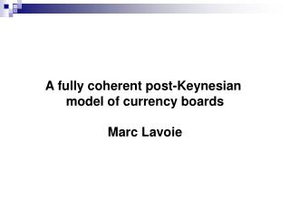A fully coherent post-Keynesian  model of currency boards Marc Lavoie