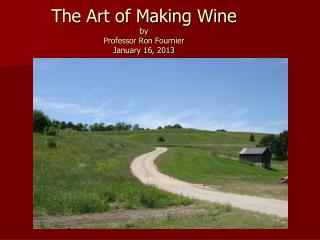 The Art of Making Wine by  Professor Ron Fournier January 16, 2013