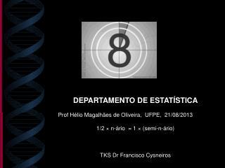 DEPARTAMENTO DE ESTATÍSTICA Prof Hélio Magalhães de Oliveira,  UFPE,  21/08/2013