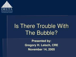 Is There Trouble With  The Bubble?