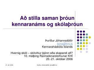 Að stilla saman þróun kennaranáms og skólaþróun