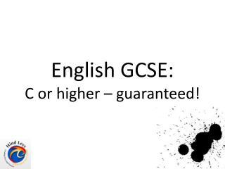 English GCSE:  C or higher   guaranteed