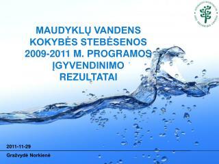 MAUDYKLŲ VANDENS KOKYBĖS STEBĖSENOS  2009-2011 M. PROGRAMOS ĮGYVENDINIMO  REZULTATAI