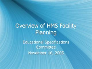 Overview of HMS Facility Planning
