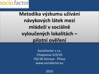 SocioFactor  s.r.o.       Chopinova 523/10