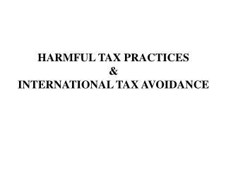 HARMFUL TAX PRACTICES & INTERNATIONAL TAX AVOIDANCE