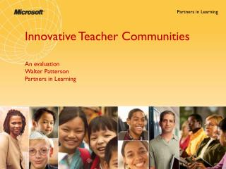 Innovative Teacher Communities An evaluation Walter Patterson Partners in Learning