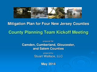 Mitigation Plan for Four New Jersey  Counties County Planning Team Kickoff Meeting prepared  for: