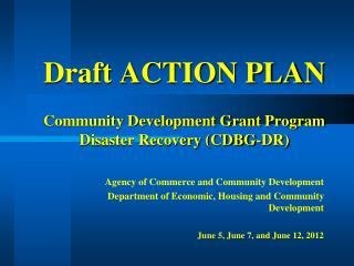 Draft ACTION PLAN Community Development Grant Program Disaster Recovery (CDBG-DR)