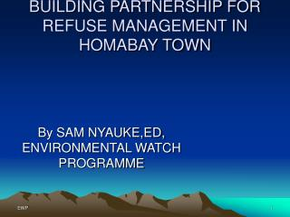 BUILDING PARTNERSHIP FOR REFUSE MANAGEMENT IN HOMABAY TOWN