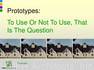 Prototypes:  To Use Or Not To Use, That Is The Question