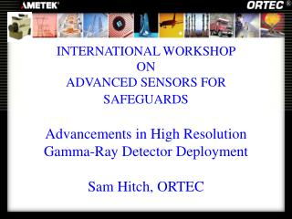 INTERNATIONAL WORKSHOP  ON  ADVANCED SENSORS FOR SAFEGUARDS   Advancements in High Resolution Gamma-Ray Detector Deploym