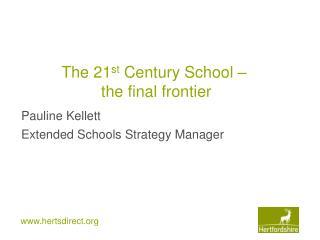 The 21 st  Century School �  the final frontier