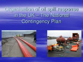 Organisation of oil spill response in the UK � The National Contingency Plan