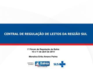 1º Fórum de Regulação da Bahia 10 e 11 de abril de 2014 Monalisa Erika Amano Palma