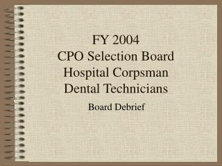 FY 2004 CPO Selection Board Hospital Corpsman Dental Technicians