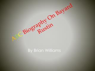 A B C Biography On Bayard Rustin