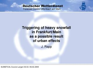 Triggering of heavy snowfall  in Frankfurt/Main  as a possible result  of urban effects J. Rapp
