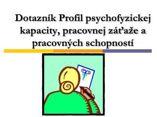 Dotazník Profil  psychofyzickej  kapacity, pracovnej záťaže a pracovných schopností