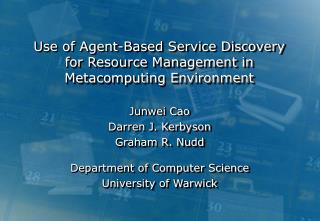 Use of Agent-Based Service Discovery for Resource Management in Metacomputing Environment