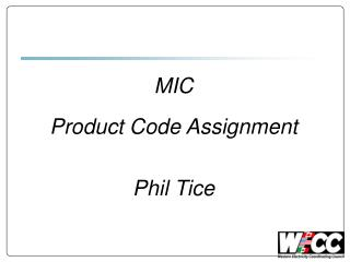 MIC Product Code Assignment Phil Tice