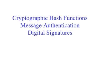 Cryptographic Hash Functions Message Authentication Digital Signatures
