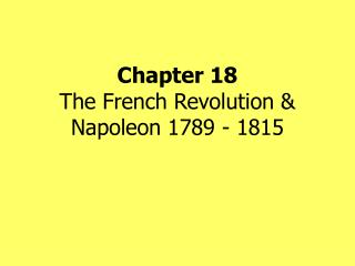 Chapter 18 The French Revolution & Napoleon 1789 - 1815