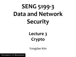 SENG 5199-3  Data and Network Security Lecture  3 Crypto
