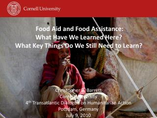 Christopher B. Barrett Cornell University 4 th  Transatlantic Dialogue on Humanitarian Action