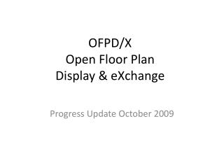 OFPD/X Open Floor Plan Display & eXchange