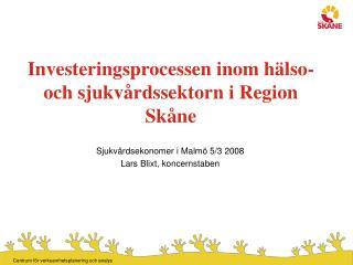Investeringsprocessen inom hälso- och sjukvårdssektorn i Region Skåne