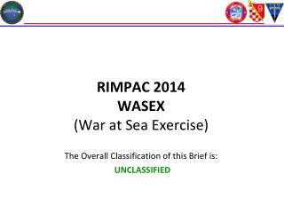 RIMPAC 2014 WASEX (War at Sea Exercise) The Overall Classification of this Brief is: