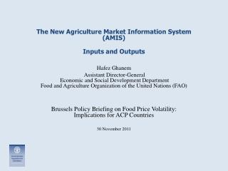 The New Agriculture Market Information System (AMIS) Inputs and Outputs Hafez Ghanem