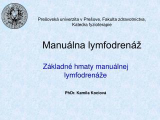 Prešovská univerzita v Prešove, Fakulta zdravotníctva, Katedra fyzioterapie Manuálna lymfodrenáž