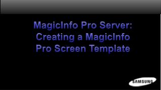 MagicInfo Pro Server: Creating a MagicInfo Pro Screen Template