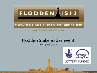 Flodden Stakeholder event  25 th  April 2012