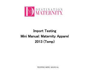 Import Testing  Mini Manual: Maternity Apparel  2013 (Temp)
