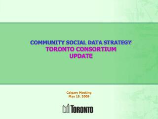 COMMUNITY SOCIAL DATA STRATEGY TORONTO CONSORTIUM UPDATE
