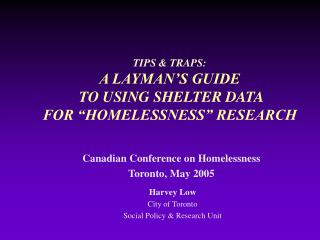 TIPS & TRAPS:  A LAYMAN�S GUIDE  TO USING SHELTER DATA FOR �HOMELESSNESS� RESEARCH