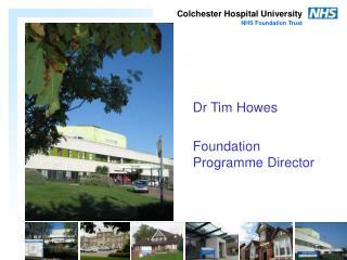 Dr Tim Howes Foundation Programme Director